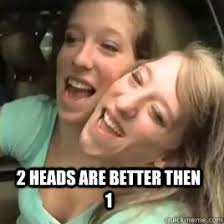 Abby Meme - 2 heads are better then 1 abby and brittany quickmeme