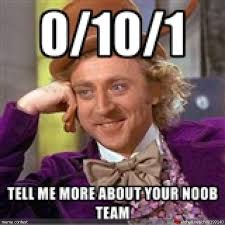 Internet Noob Meme - chillout tell me more about your noob team