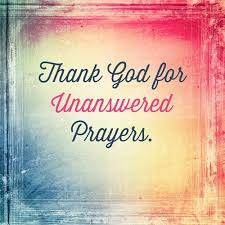 thank god for unanswered prayers my