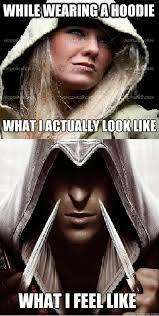 Hoodie Meme - yup especially when i m wearing my assassin s creed hoodie