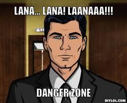Archer Danger Zone Meme - be a spy sterling archer the legendary collegian memes