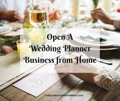 how to start a wedding planning business open a wedding planner business from home todays work at home