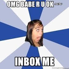 Inbox Meme - omg babe r u ok inbox me annoying facebook girl meme generator