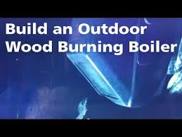 Outdoor Wood Boiler Plans Free by Building An Outdoor Wood Burning Furnace Youtube