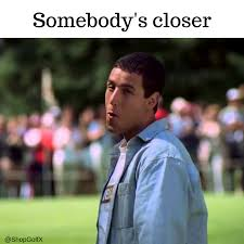 Happy Gilmore Meme - somebody s closer golfmovies golfhumor happygilmore golf movie
