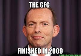 Finished Meme - the gfc finished in 2009 tony abbott meme aussie memes