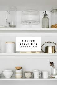 tips for organizing your open shelves this spring fresh exchange