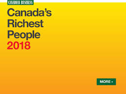 canada u0027s richest people 2018 the top 25 richest canadians