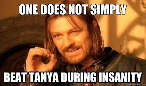 Tanya Meme - one does not simply beat tanya during insanity boromir quickmeme