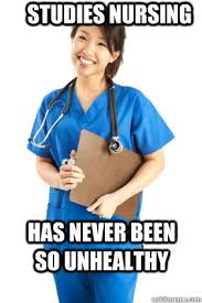 Nursing Student Meme - studies nursing has never been so unhealthy nursing student