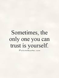 sometimes the only one you can trust is yourself trust quotes on