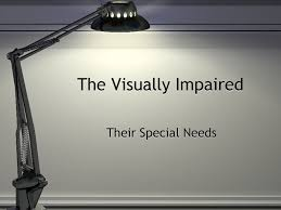 lighting for visually impaired the visually impaired their special needs what does visually