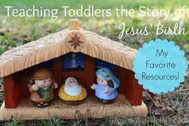 teaching toddlers the story of jesus birth my favorite resources