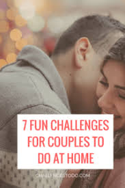 for couples 7 challenges for couples to do at home challenges to do