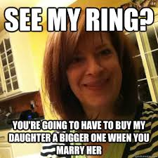 Marry Her Meme - see my ring you re going to have to buy my daughter a bigger one