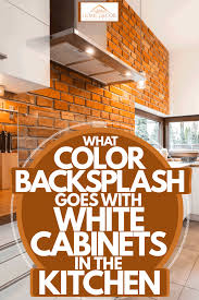what tile goes with white cabinets what color backsplash goes with white cabinets in the