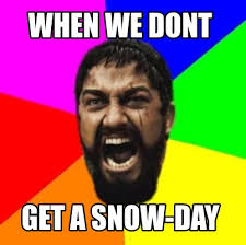 Snow Day Meme - meme creator when we dont get a snow day meme generator at