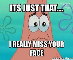 Your Face Meme - miss your face