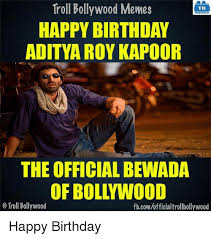 Bollywood Meme Generator - troll bollywood memes tb happy birthday aditya roy kapoor the