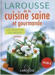 cuisine saine amazon fr larousse de la cuisine saine et gourmande paule