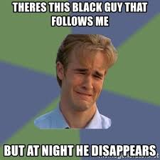 Sad Black Man Meme - theres this black guy that follows me but at night he disappears