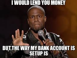 Meme Money - kevin hart i would lend you money but the way my bank account is