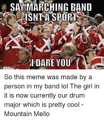 Drum Major Meme - sav marching band isnt a sport i dare you so this meme was made by