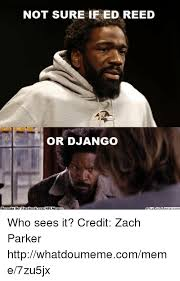 Django Meme - not sure if ed reed or django who sees it credit zach parker