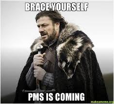 Pms Meme - brace yourself pms is coming make a meme