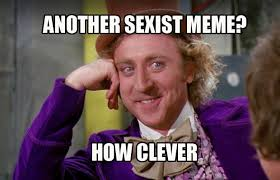 College Liberal Meme Identity - college liberal 10 sexist memes we should probably stop using