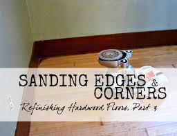 sanding edges and corners refinishing hardwood floors part 3