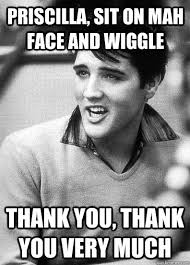 Thank You Very Much Meme - thank you thank you very much elvis presley quickmeme
