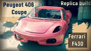 peugeot build and price homemade replica build ferrari f430 from peugeot 406 coupe youtube
