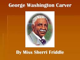biography george washington carver george washington carver by miss sherri friddle birthplace