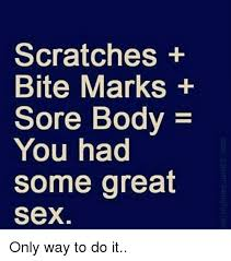 scratches bite marks sore body you had some great sex only way to do