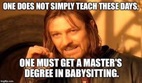 Babysitting Meme - the sad truth of teaching today imgflip