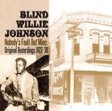 Soul Of A Man Blind Willie Johnson Nobody U0027s Fault But Mine Original Recordings 1927 30 Blind