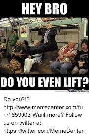 Do You Even Lift Bro Meme - 25 best memes about do you even lift bro do you even lift bro