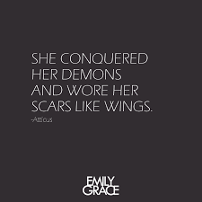 quote about strength and hope she conquered her demons and wore her scars like wings atticus
