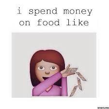 I Like Food Meme - memes about spending money