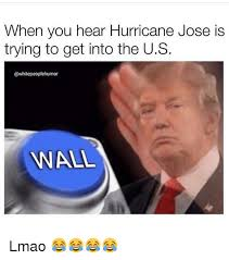 Jose Meme - when you hear hurricane jose is trying to get into the us wall