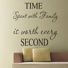 time spent with family is worth every second u2026family quote wall sticker