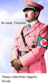 Faggot Memes - be mein valentine happy valentines faggots bundy meme on esmemes com