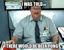 Beer Pong Meme - i was told i was told there would be beer pong meme explorer