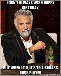 Bass Player Meme - happy birthday to a bass player google search happy birthday