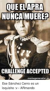 Challenge Accepted Meme Generator - que el apra nuncaimuerep challenge accepted memegenerator es ese
