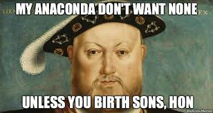 T Meme - my anaconda don t want none unless you birth sons hon weknowmemes