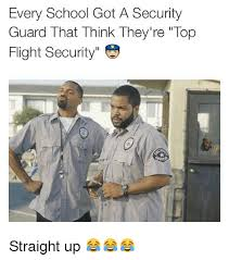 Security Guard Meme - every school got a security guard that think they re top flight