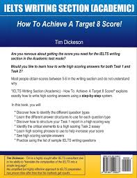 ielts sample essays band 8 ielts writing section academic how to achieve a target 8 score ielts writing section academic how to achieve a target 8 score amazon co uk mr tim dickeson books