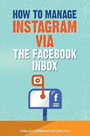 Manage How To Manage Instagram Via The Facebook Inbox Social Media Examiner